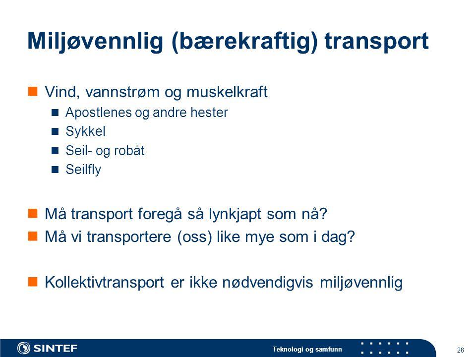 Teknologi og samfunn 28 Miljøvennlig (bærekraftig) transport  Vind, vannstrøm og muskelkraft  Apostlenes og andre hester  Sykkel  Seil- og robåt  Seilfly  Må transport foregå så lynkjapt som nå.
