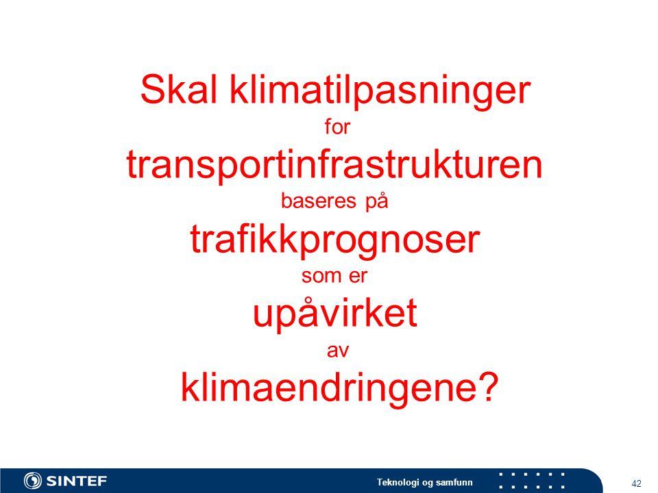 Teknologi og samfunn 42 Skal klimatilpasninger for transportinfrastrukturen baseres på trafikkprognoser som er upåvirket av klimaendringene?