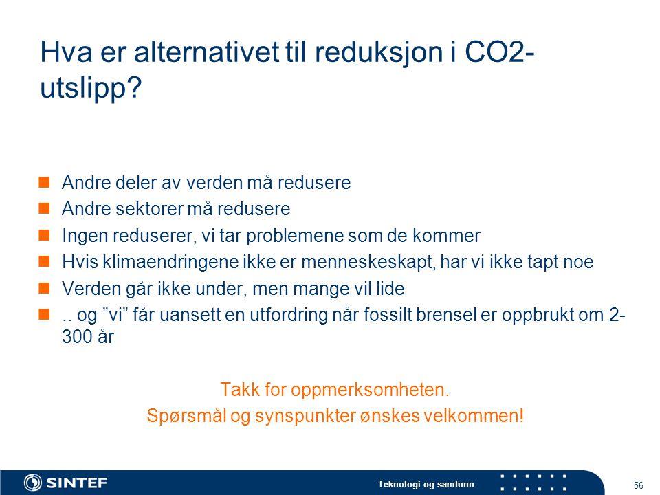 Teknologi og samfunn 56 Hva er alternativet til reduksjon i CO2- utslipp.
