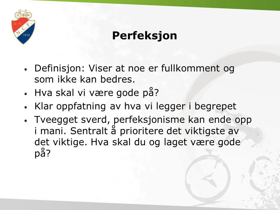 Perfeksjon • Definisjon: Viser at noe er fullkomment og som ikke kan bedres.
