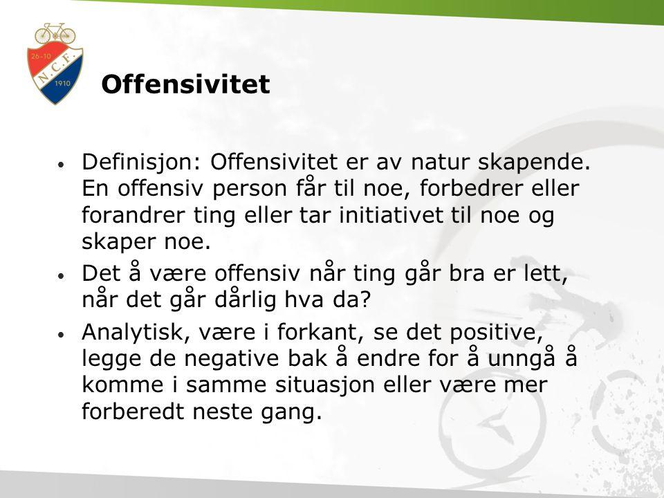 Offensivitet • Definisjon: Offensivitet er av natur skapende.