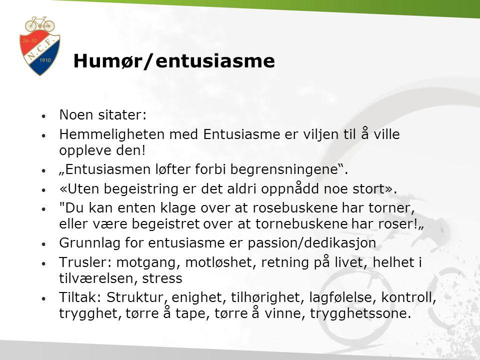 Humør/entusiasme • Noen sitater: • Hemmeligheten med Entusiasme er viljen til å ville oppleve den.