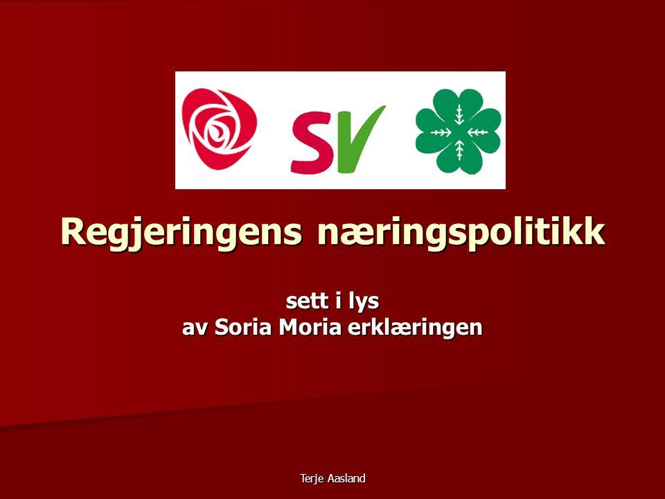 Terje Aasland Regjeringens næringspolitikk sett i lys av Soria Moria erklæringen