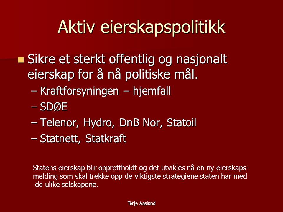 Terje Aasland Aktiv eierskapspolitikk  Sikre et sterkt offentlig og nasjonalt eierskap for å nå politiske mål.