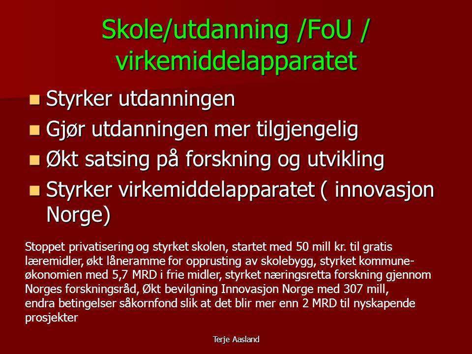 Terje Aasland Skole/utdanning /FoU / virkemiddelapparatet  Styrker utdanningen  Gjør utdanningen mer tilgjengelig  Økt satsing på forskning og utvikling  Styrker virkemiddelapparatet ( innovasjon Norge) Stoppet privatisering og styrket skolen, startet med 50 mill kr.