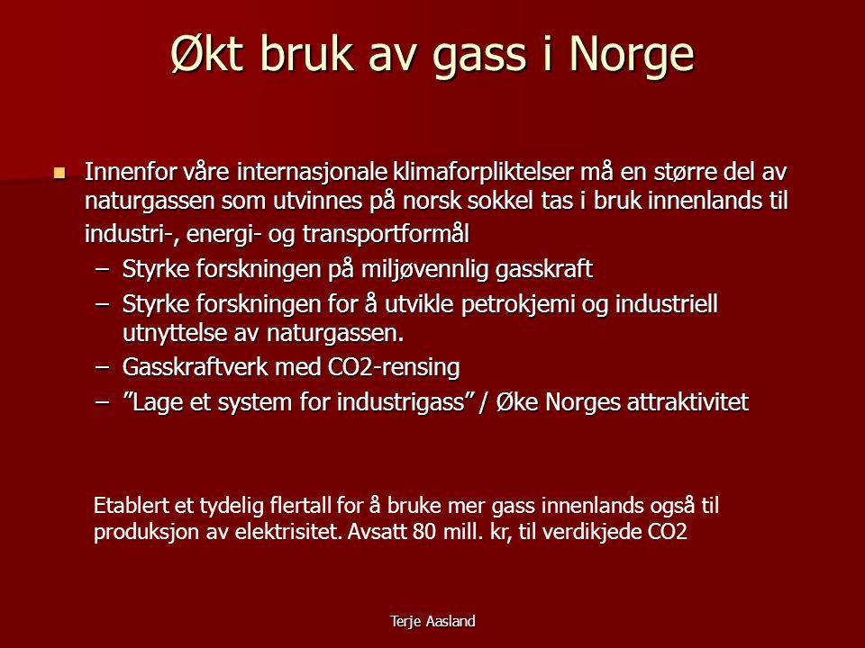 Terje Aasland Økt bruk av gass i Norge  Innenfor våre internasjonale klimaforpliktelser må en større del av naturgassen som utvinnes på norsk sokkel tas i bruk innenlands til industri-, energi- og transportformål –Styrke forskningen på miljøvennlig gasskraft –Styrke forskningen for å utvikle petrokjemi og industriell utnyttelse av naturgassen.