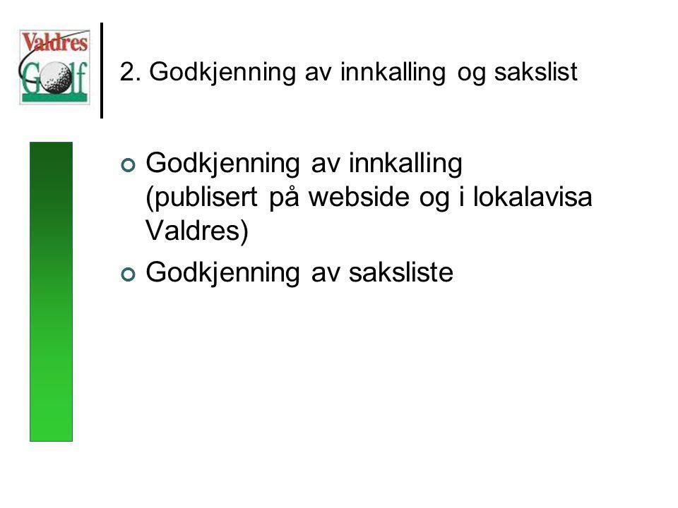 2. Godkjenning av innkalling og sakslist Godkjenning av innkalling (publisert på webside og i lokalavisa Valdres) Godkjenning av saksliste