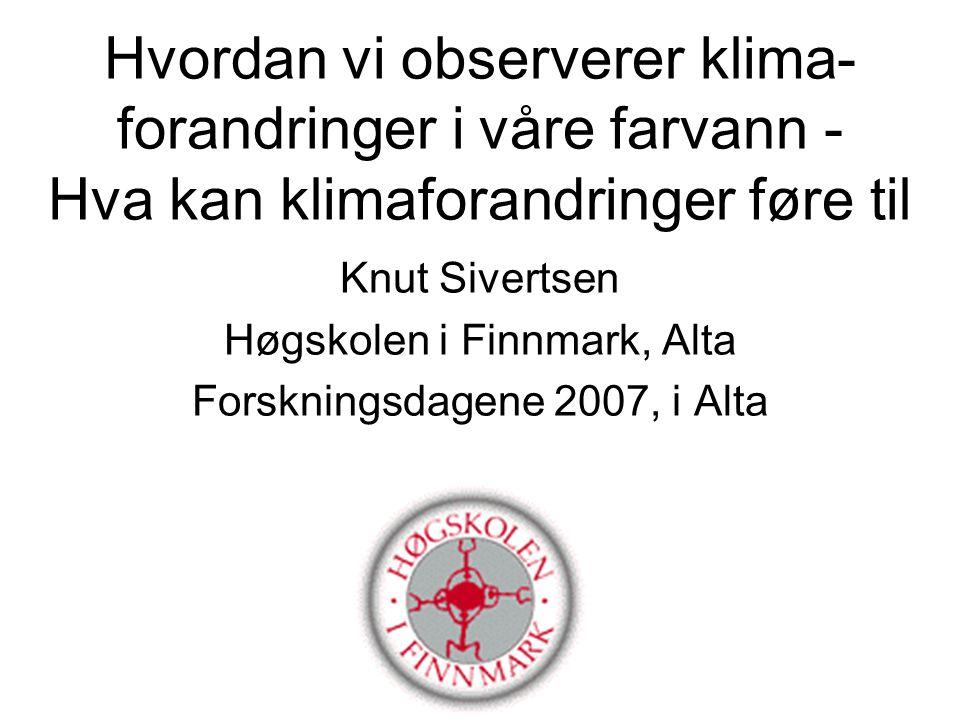 Hvordan vi observerer klima- forandringer i våre farvann - Hva kan klimaforandringer føre til Knut Sivertsen Høgskolen i Finnmark, Alta Forskningsdage