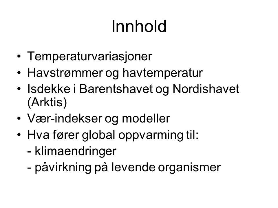Innhold •Temperaturvariasjoner •Havstrømmer og havtemperatur •Isdekke i Barentshavet og Nordishavet (Arktis) •Vær-indekser og modeller •Hva fører glob