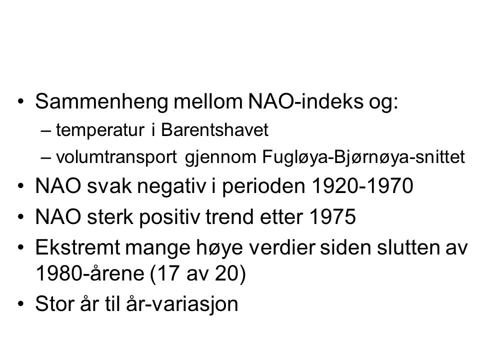 •Sammenheng mellom NAO-indeks og: –temperatur i Barentshavet –volumtransport gjennom Fugløya-Bjørnøya-snittet •NAO svak negativ i perioden 1920-1970 •