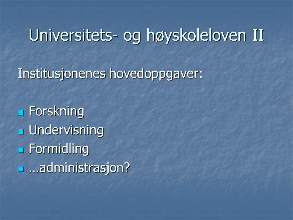 Universitets- og høyskoleloven II Institusjonenes hovedoppgaver:  Forskning  Undervisning  Formidling  …administrasjon?