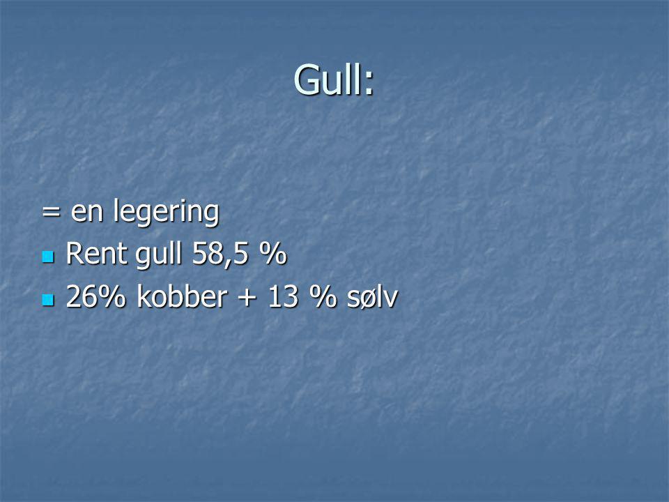 Gull: = en legering  Rent gull 58,5 %  26% kobber + 13 % sølv