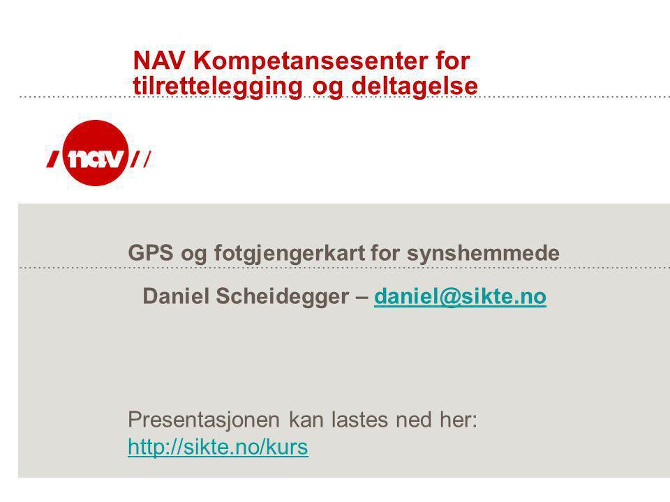GPS og fotgjengerkart for synshemmede Daniel Scheidegger – daniel@sikte.nodaniel@sikte.no NAV Kompetansesenter for tilrettelegging og deltagelse Prese