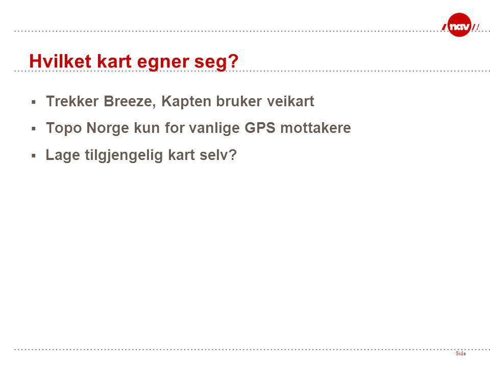  Trekker Breeze, Kapten bruker veikart  Topo Norge kun for vanlige GPS mottakere  Lage tilgjengelig kart selv? Side Hvilket kart egner seg?