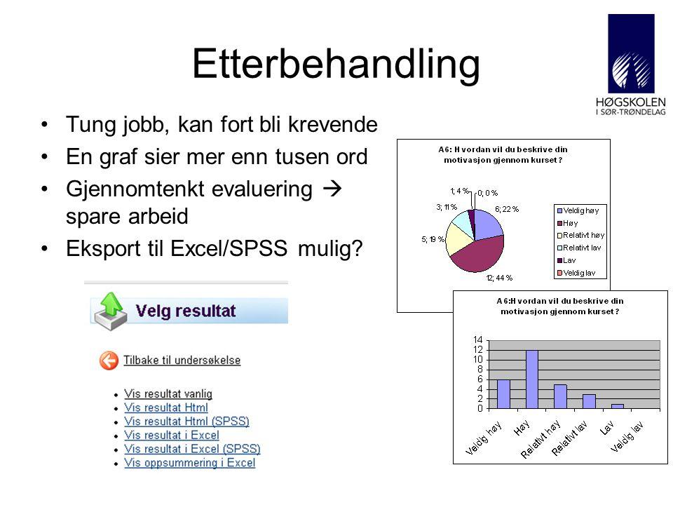 Etterbehandling •Tung jobb, kan fort bli krevende •En graf sier mer enn tusen ord •Gjennomtenkt evaluering  spare arbeid •Eksport til Excel/SPSS mulig