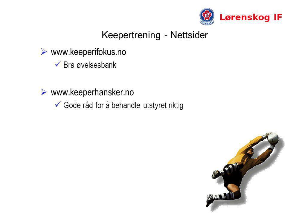 Keepertrening - Nettsider  www.keeperifokus.no  Bra øvelsesbank  www.keeperhansker.no  Gode råd for å behandle utstyret riktig