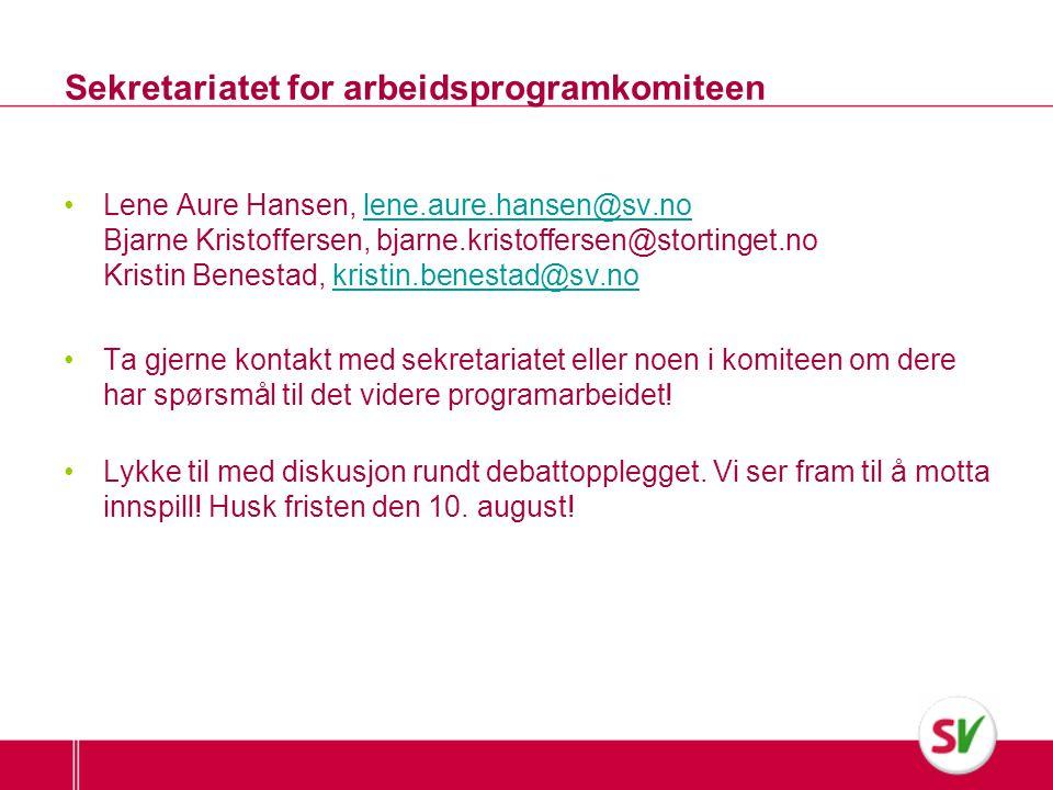 Sekretariatet for arbeidsprogramkomiteen •Lene Aure Hansen, lene.aure.hansen@sv.no Bjarne Kristoffersen, bjarne.kristoffersen@stortinget.no Kristin Be