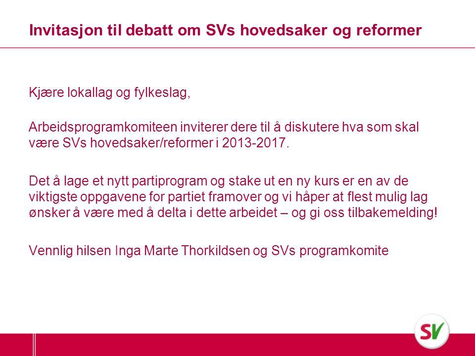Kjære lokallag og fylkeslag, Arbeidsprogramkomiteen inviterer dere til å diskutere hva som skal være SVs hovedsaker/reformer i 2013-2017. Det å lage e
