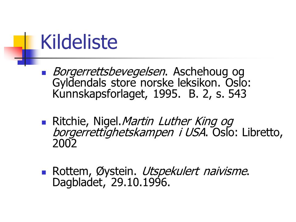 Kildeliste  Borgerrettsbevegelsen. Aschehoug og Gyldendals store norske leksikon. Oslo: Kunnskapsforlaget, 1995. B. 2, s. 543  Ritchie, Nigel.Martin