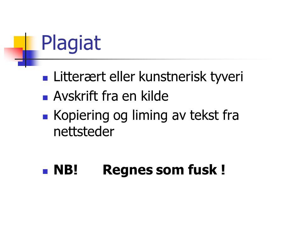 Plagiat  Litterært eller kunstnerisk tyveri  Avskrift fra en kilde  Kopiering og liming av tekst fra nettsteder  NB!Regnes som fusk !