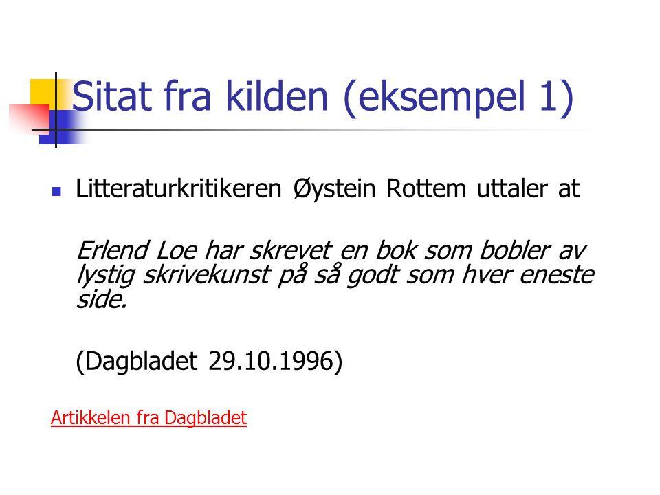 Sitat fra kilden (eksempel 1)  Litteraturkritikeren Øystein Rottem uttaler at Erlend Loe har skrevet en bok som bobler av lystig skrivekunst på så go