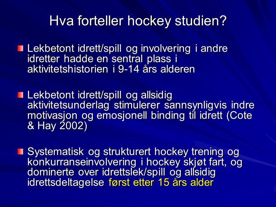 Hva forteller hockey studien? Lekbetont idrett/spill og involvering i andre idretter hadde en sentral plass i aktivitetshistorien i 9-14 års alderen L