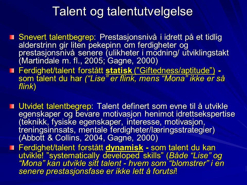 Talent og talentutvelgelse Snevert talentbegrep: Prestasjonsnivå i idrett på et tidlig alderstrinn gir liten pekepinn om ferdigheter og prestasjonsniv