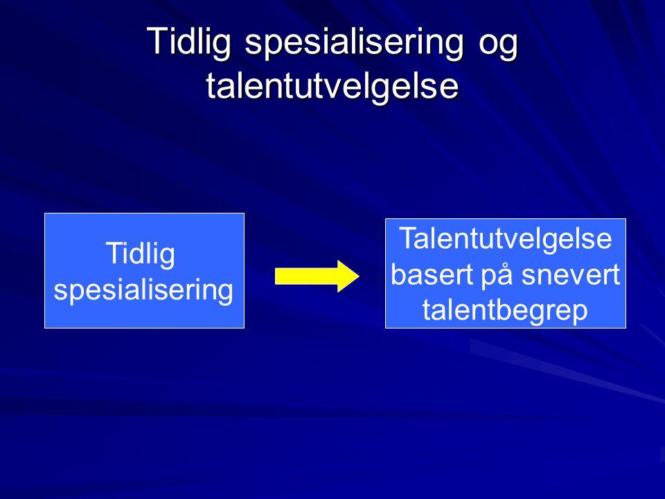 Tidlig spesialisering og talentutvelgelse Tidlig spesialisering Talentutvelgelse basert på snevert talentbegrep