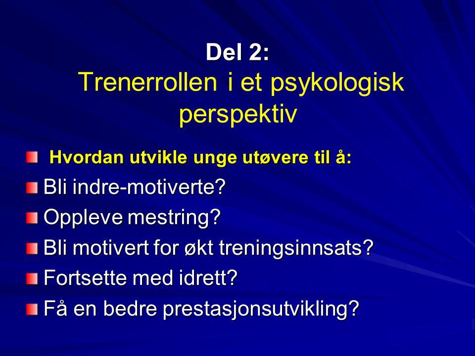 Del 2: Del 2: Trenerrollen i et psykologisk perspektiv Hvordan utvikle unge utøvere til å: Hvordan utvikle unge utøvere til å: Bli indre-motiverte? Op