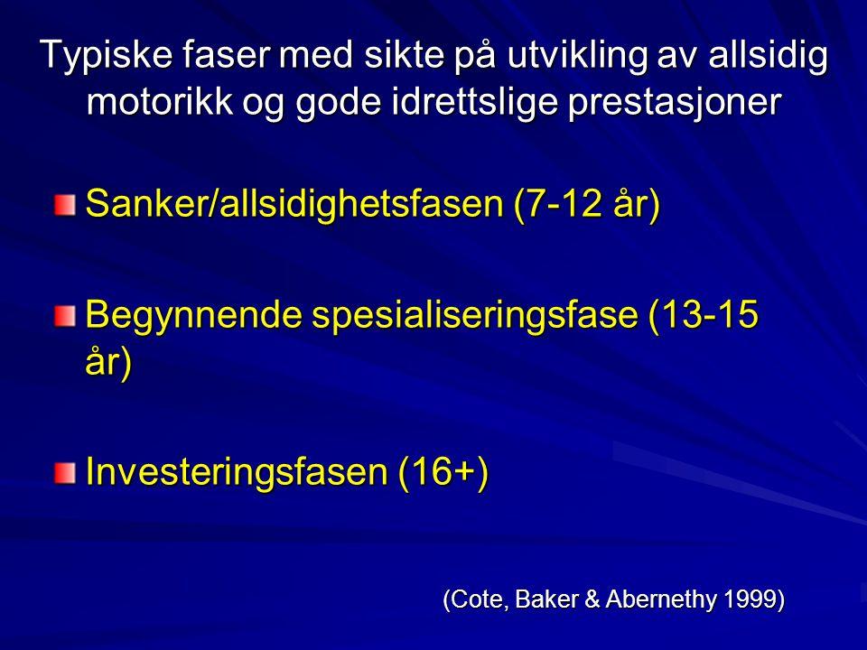 Typiske faser med sikte på utvikling av allsidig motorikk og gode idrettslige prestasjoner Sanker/allsidighetsfasen (7-12 år) Begynnende spesialiserin