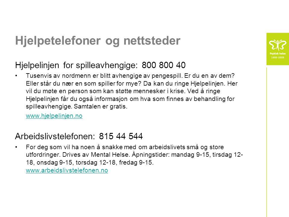 Hjelpetelefoner og nettsteder Hjelpelinjen for spilleavhengige: 800 800 40 •Tusenvis av nordmenn er blitt avhengige av pengespill.