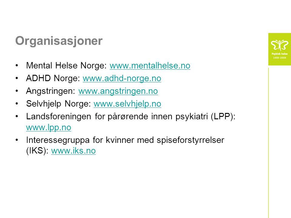 Organisasjoner •Mental Helse Norge: www.mentalhelse.nowww.mentalhelse.no •ADHD Norge: www.adhd-norge.nowww.adhd-norge.no •Angstringen: www.angstringen.nowww.angstringen.no •Selvhjelp Norge: www.selvhjelp.nowww.selvhjelp.no •Landsforeningen for pårørende innen psykiatri (LPP): www.lpp.no www.lpp.no •Interessegruppa for kvinner med spiseforstyrrelser (IKS): www.iks.nowww.iks.no