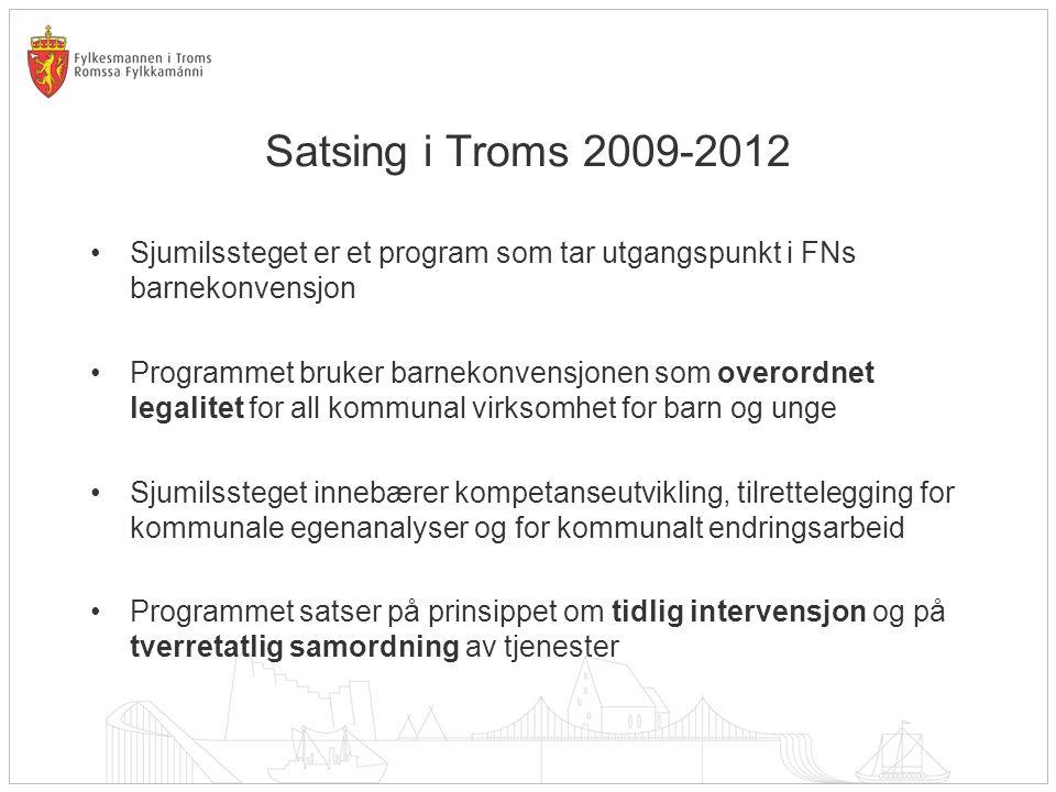Satsing i Troms 2009-2012 •Sjumilssteget er et program som tar utgangspunkt i FNs barnekonvensjon •Programmet bruker barnekonvensjonen som overordnet legalitet for all kommunal virksomhet for barn og unge •Sjumilssteget innebærer kompetanseutvikling, tilrettelegging for kommunale egenanalyser og for kommunalt endringsarbeid •Programmet satser på prinsippet om tidlig intervensjon og på tverretatlig samordning av tjenester