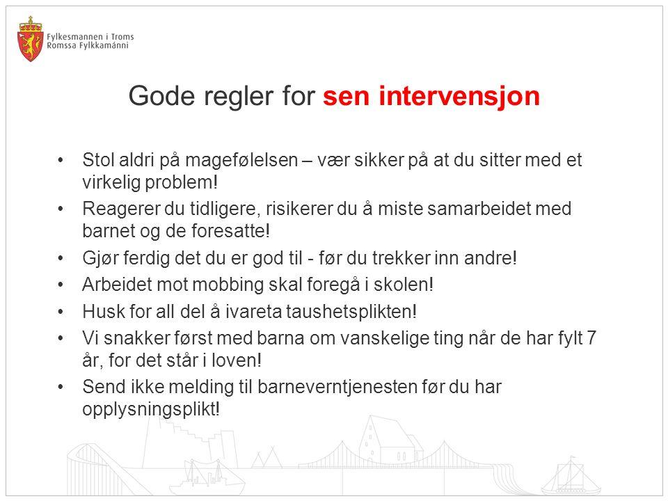 Gode regler for sen intervensjon •Stol aldri på magefølelsen – vær sikker på at du sitter med et virkelig problem.