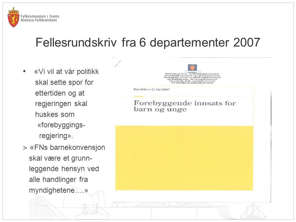Fellesrundskriv fra 6 departementer 2007 •« Vi vil at vår politikk skal sette spor for ettertiden og at regjeringen skal huskes som «forebyggings- regjering».