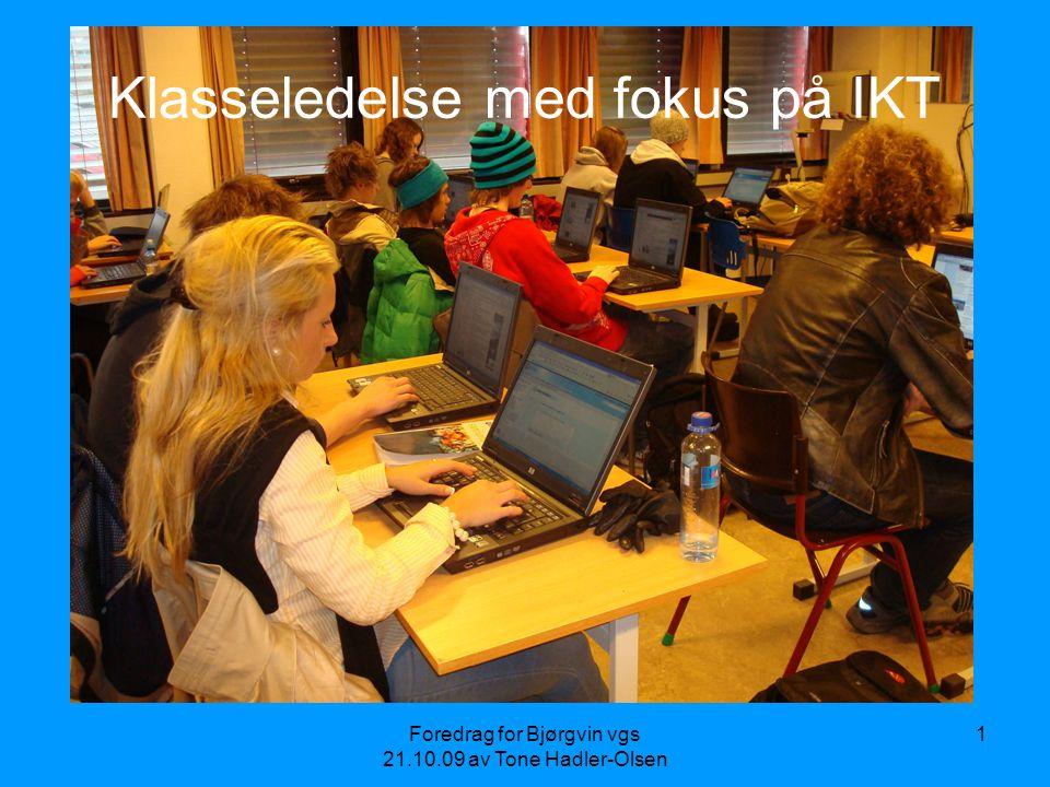 Foredrag for Bjørgvin vgs 21.10.09 av Tone Hadler-Olsen 1 Klasseledelse med fokus på IKT