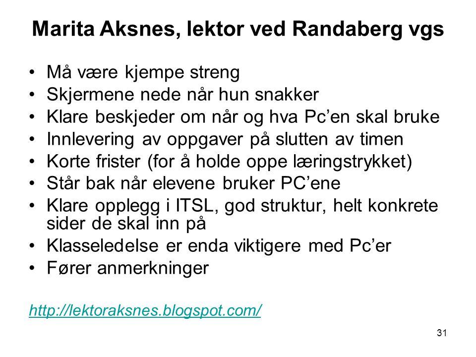 31 Marita Aksnes, lektor ved Randaberg vgs •Må være kjempe streng •Skjermene nede når hun snakker •Klare beskjeder om når og hva Pc'en skal bruke •Inn