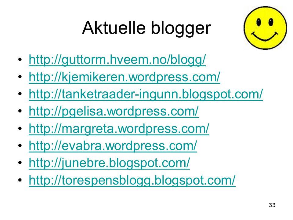 33 Aktuelle blogger •http://guttorm.hveem.no/blogg/http://guttorm.hveem.no/blogg/ •http://kjemikeren.wordpress.com/http://kjemikeren.wordpress.com/ •h