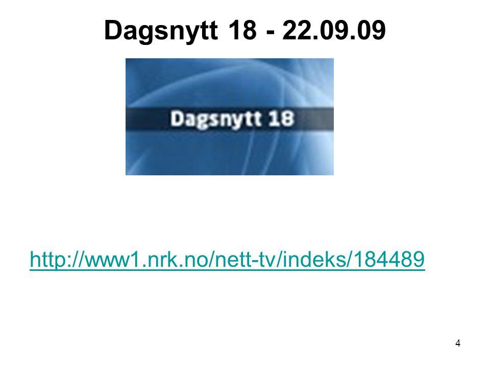 4 Dagsnytt 18 - 22.09.09 http://www1.nrk.no/nett-tv/indeks/184489
