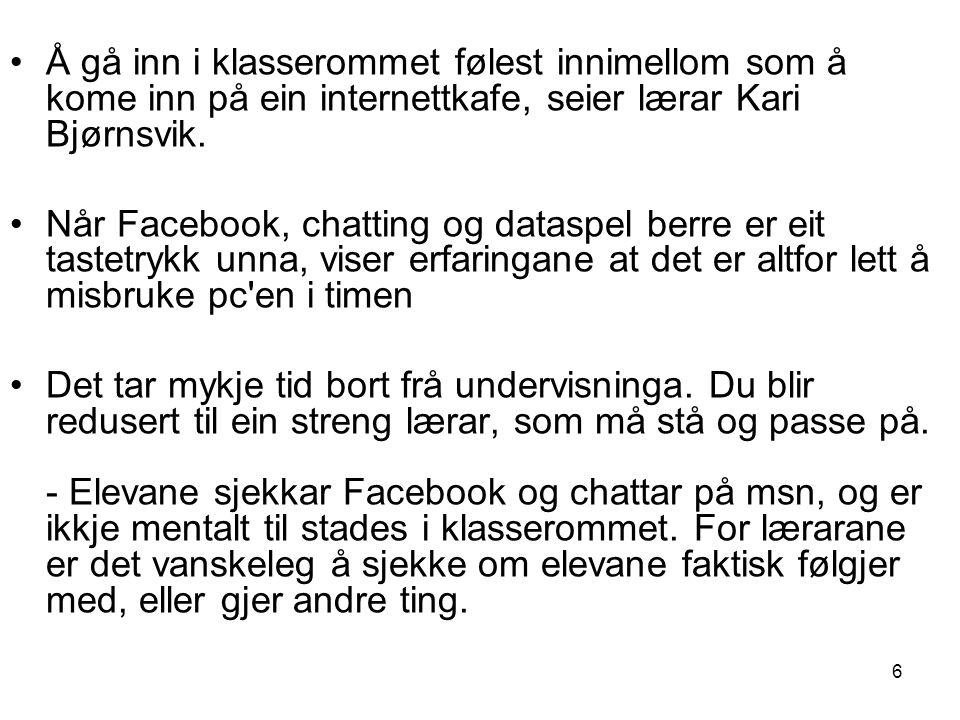 6 •Å gå inn i klasserommet følest innimellom som å kome inn på ein internettkafe, seier lærar Kari Bjørnsvik. •Når Facebook, chatting og dataspel berr