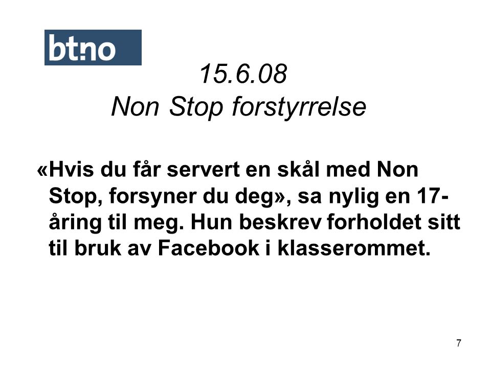 7 15.6.08 Non Stop forstyrrelse «Hvis du får servert en skål med Non Stop, forsyner du deg», sa nylig en 17- åring til meg. Hun beskrev forholdet sitt