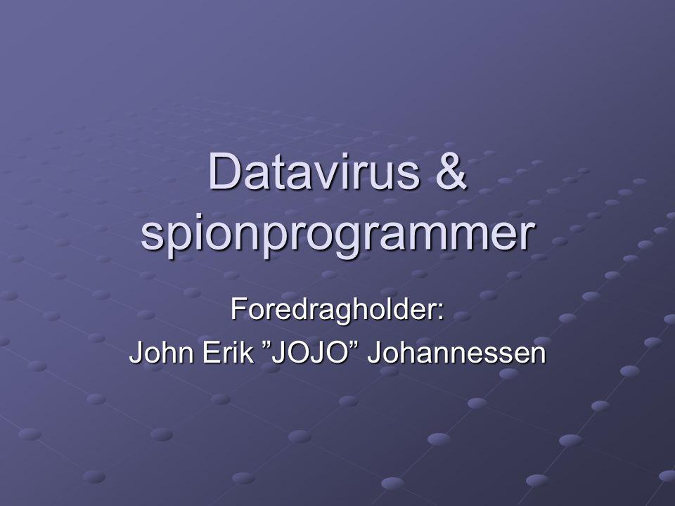 Datavirus & spionprogrammer Foredragholder: John Erik JOJO Johannessen