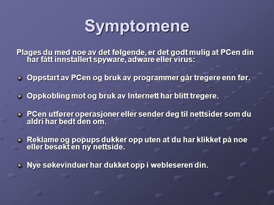 Symptomene Plages du med noe av det følgende, er det godt mulig at PCen din har fått innstallert spyware, adware eller virus: Oppstart av PCen og bruk av programmer går tregere enn før.