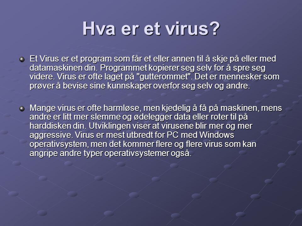 Hva er et virus? Et Virus er et program som får et eller annen til å skje på eller med datamaskinen din. Programmet kopierer seg selv for å spre seg v