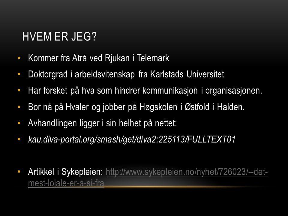 HVEM ER JEG? • Kommer fra Atrå ved Rjukan i Telemark • Doktorgrad i arbeidsvitenskap fra Karlstads Universitet • Har forsket på hva som hindrer kommun