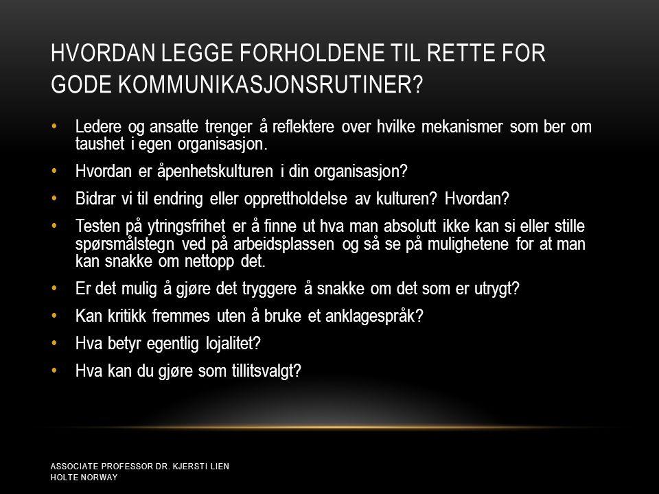 HVORDAN LEGGE FORHOLDENE TIL RETTE FOR GODE KOMMUNIKASJONSRUTINER? ASSOCIATE PROFESSOR DR. KJERSTI LIEN HOLTE NORWAY • Ledere og ansatte trenger å ref
