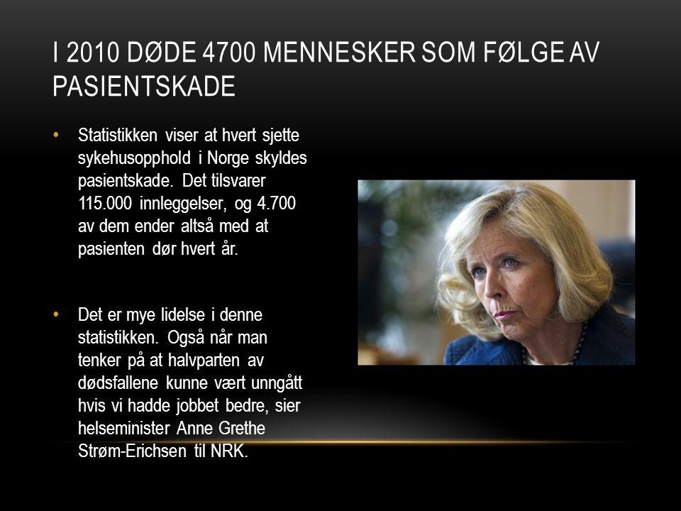 • Statistikken viser at hvert sjette sykehusopphold i Norge skyldes pasientskade. Det tilsvarer 115.000 innleggelser, og 4.700 av dem ender altså med