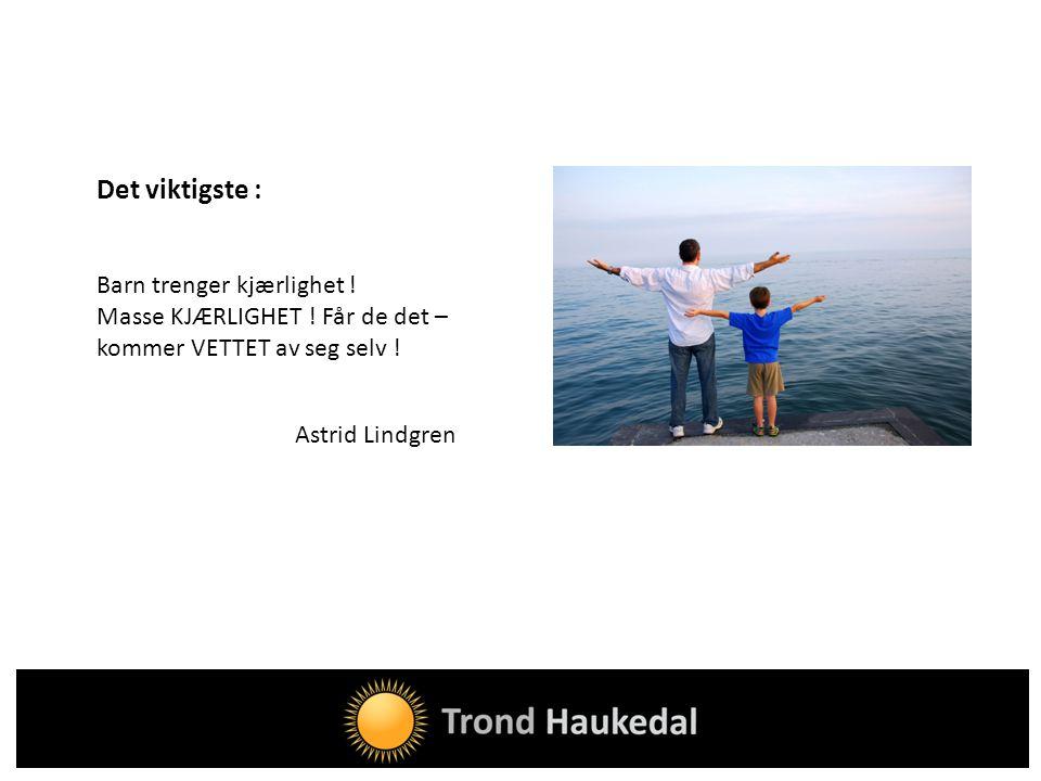 Det viktigste : Barn trenger kjærlighet ! Masse KJÆRLIGHET ! Får de det – kommer VETTET av seg selv ! Astrid Lindgren