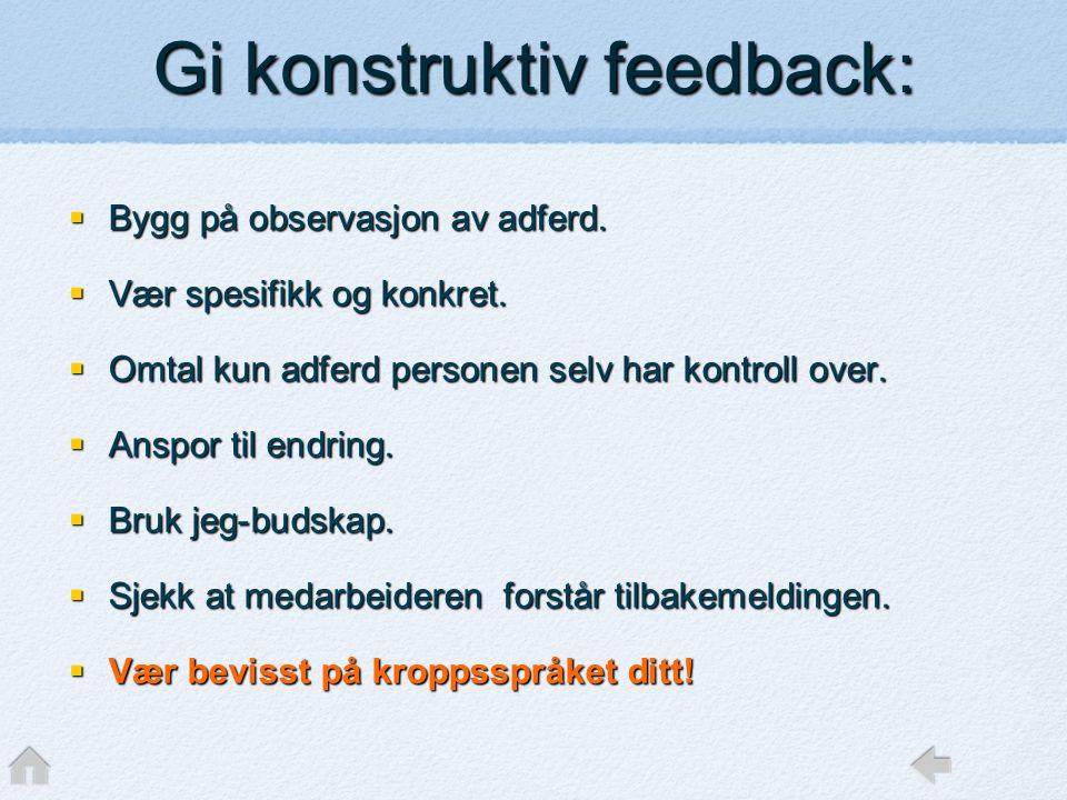 Gi konstruktiv feedback:  Bygg på observasjon av adferd.