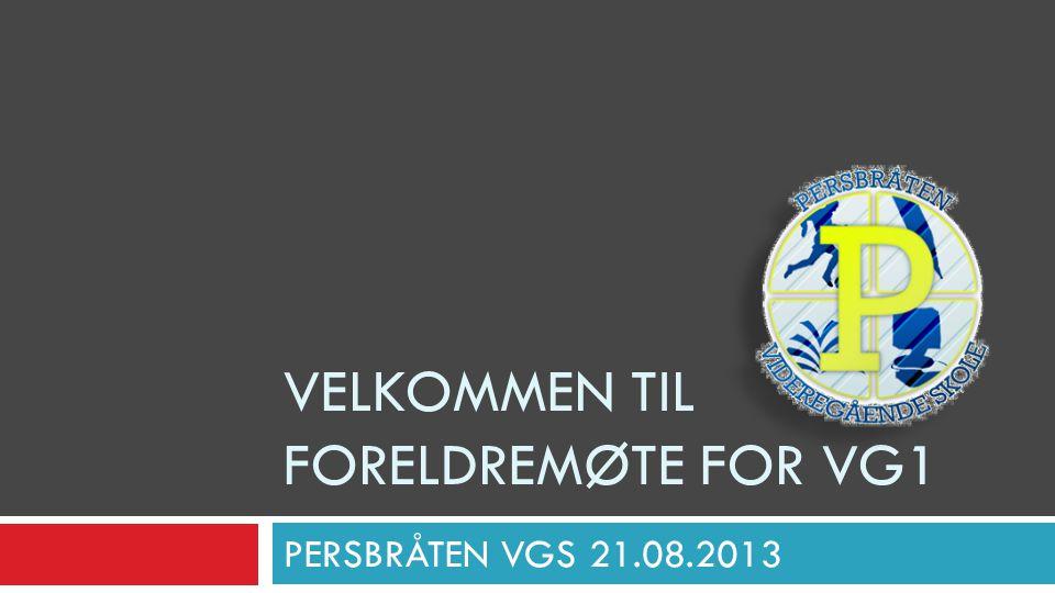 PERSBRÅTEN VGS 21.08.2013 VELKOMMEN TIL FORELDREMØTE FOR VG1